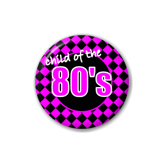 Badge : Child of the 80's