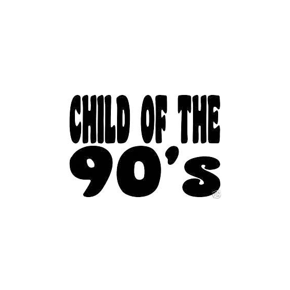 """Transfert pour T-shirt : """"Child of the 90's"""""""