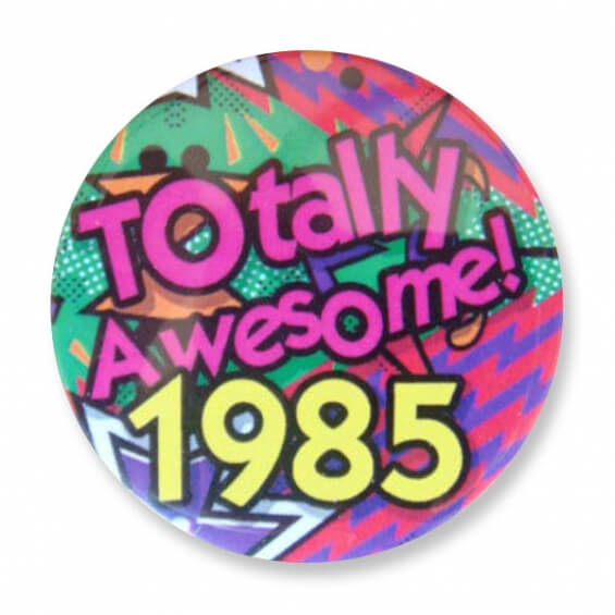 Badge : Totally Awesome 1985